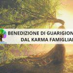 Benedizione di guarigione dal karma famigliare -Impronte Incondizionate