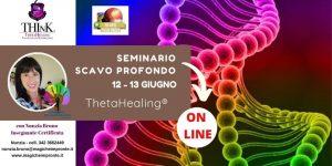 Seminario Theta Healing®-on line- seminario SCAVO PROFONDO – Nunzia Bruno – Giugno 2020